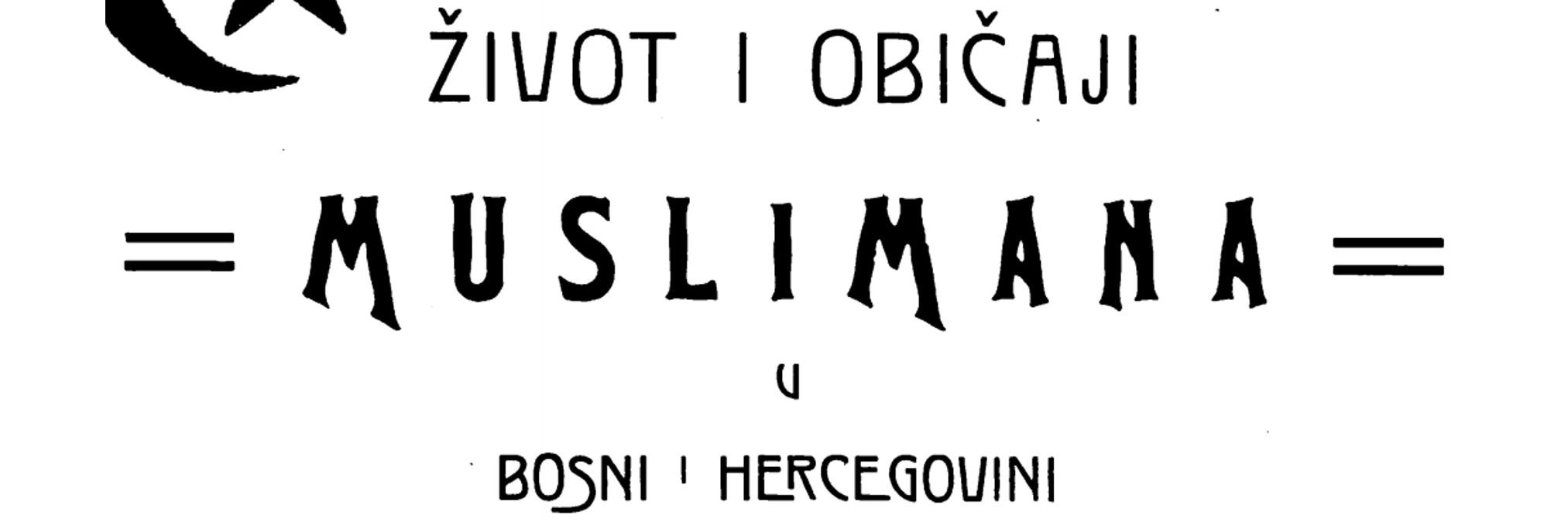«Жизнь и обычаи мусульман в Боснии и Герцеговине» Антуна Ханги